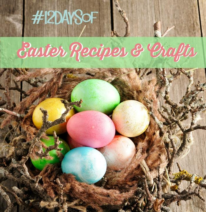12 Days of Easter Recipes and Crafts #12daysof