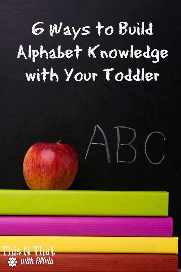 6 Ways to Build Alphabet Knowledge with Your Toddler  ThisNThatwithOlivia.com