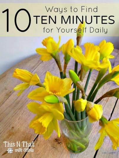 10 Ways to Find 10 Minutes To Yourself Daily   ThisNThatwithOlivia.com