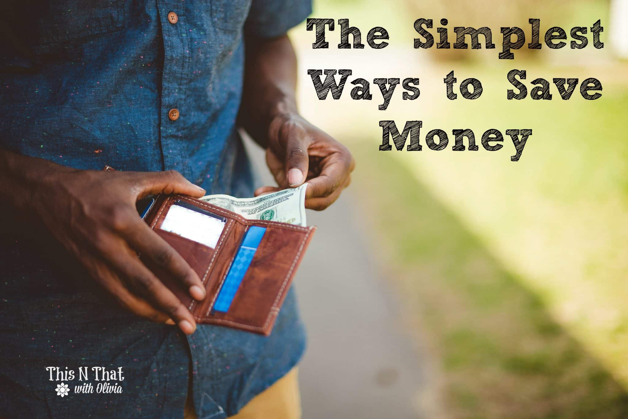 The Simplest Ways to Save Money | ThisNThatwithOlivia.com